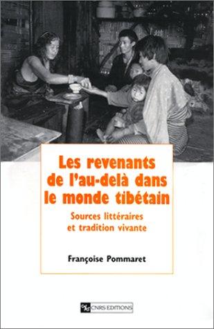 LES REVENANTS DE L'AU-DELA DANS LE MONDE TIBETAIN. Sources littraires et tradition vivante