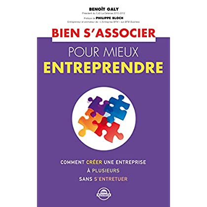 Bien s'associer pour mieux entreprendre: Comment créer une entreprise à plusieurs sans s'entretuer… (Zen business)