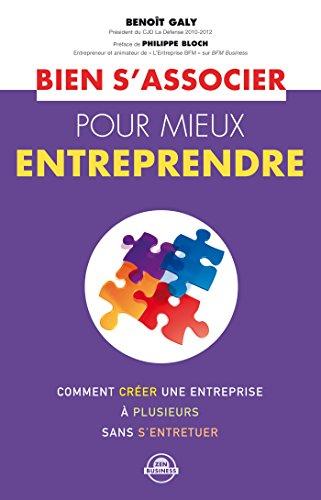 Bien s'associer pour mieux entreprendre: Comment créer une entreprise à plusieurs sans s'entretuer... (Zen business)