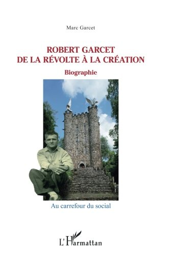 Robert Garcet de la Revolte a la Creation Biographie