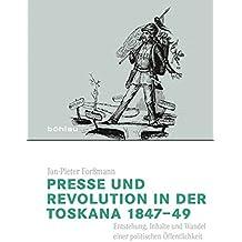 Presse und Revolution in der Toskana 1847-49: Entstehung, Inhalte und Wandel einer politischen Öffentlichkeit (Italien in der Moderne)