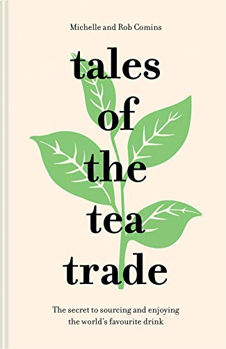 Tales of the Tea Trade: The secret to sourcing and enjoying the world's favourite drink
