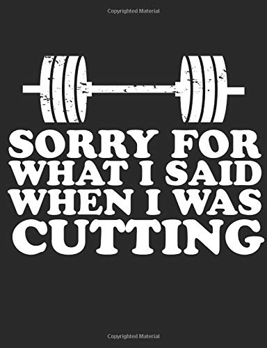 Sorry For What I Said When I Was Cutting: A Funny Composition Book For Bodybuilding Lovers
