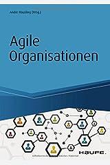Agile Organisationen: Transformationen erfolgreich gestalten – Beispiele agiler Pioniere (Haufe Fachbuch) Gebundene Ausgabe