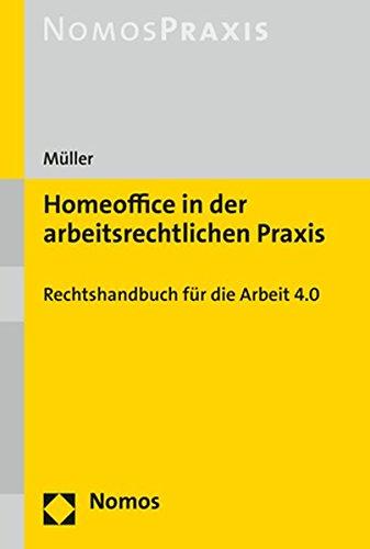 Homeoffice in der arbeitsrechtlichen Praxis: Rechtshandbuch für die Arbeit 4.0