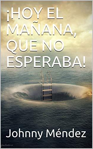 HOY EL MAÑANA, QUE NO ESPERABA! eBook: Méndez, Johnny: Amazon.es ...