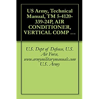 US Army, Technical Manual, TM 5-4120-339-24P, AIR CONDITIONER, VERTICAL COMP 9,000 BTU/HR, 208 VOLTS 3 PHASE, 50/60 HZ, (TIERNEY MDL TM-9KV-2, (NSN 4120-01-091-9672), ... (4120-01-264-6295), military manuals