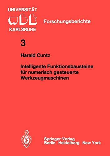 Intelligente Funktionsbausteine für numerisch gesteuerte Werkzeugmaschinen (WBK-Forschungsberichte aus dem Institut für Werkzeugmaschinen und Betriebstechnik der Universität Karlsruhe, Band 3)