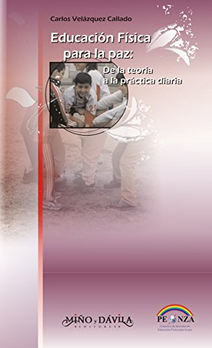 Educación Física para la paz: De la teoría a la práctica diaria por Carlos Velázquez Callado