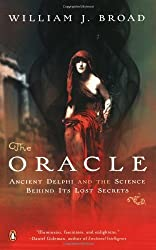 The Oracle: Ancient Delphi and the Science Behind Its Lost Secrets by William J Broad (2007-02-01)