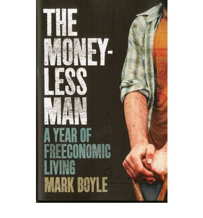 The Moneyless Man Boyle, Mark ( Author ) Sep-16-2010 Hardcover