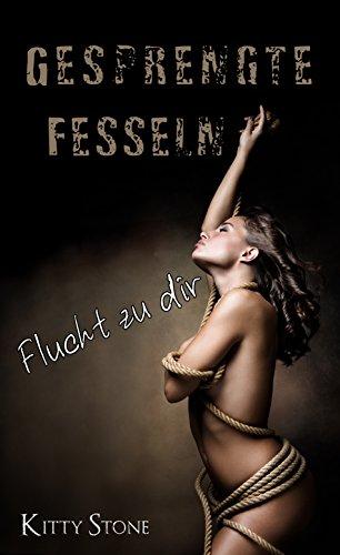 Gesprengte Fesseln: Flucht zu dir! -
