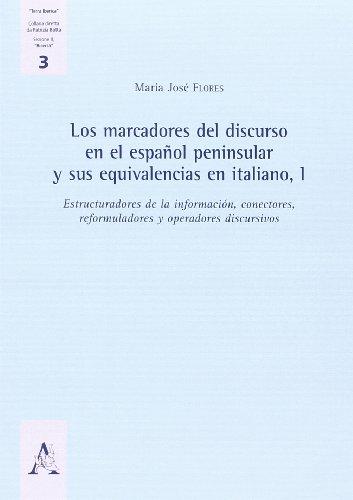 Los marcadores del discurso en el español peninsular y sus equivalencias en italiano vol. 1 por M. José Flores