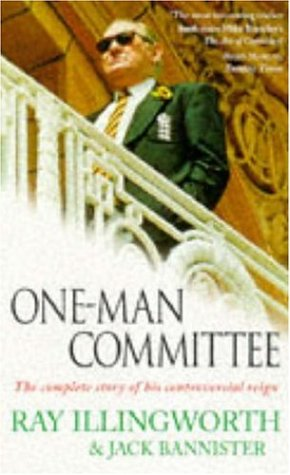 One-man Committee: The Controversial Reign of England's Cricket Supremo por Ray Illingworth