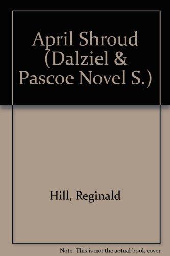 April Shroud (Dalziel & Pascoe Novel S.)