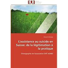 L''assistance au suicide en suisse: de la légitimation à la pratique
