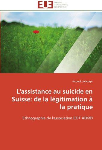 L''assistance au suicide en suisse: de la légitimation à la pratique par Anouck Jolicorps