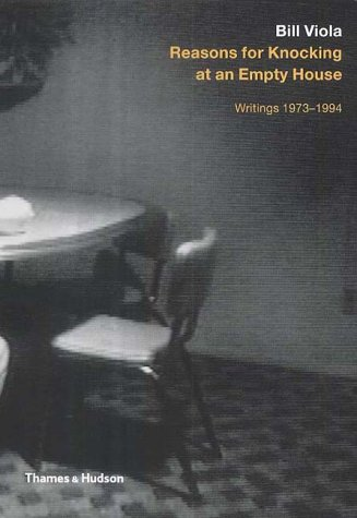 Bill Viola: Reasons for Knocking at an Empty House: Writings 1973-1994 (Painters & Sculptors)