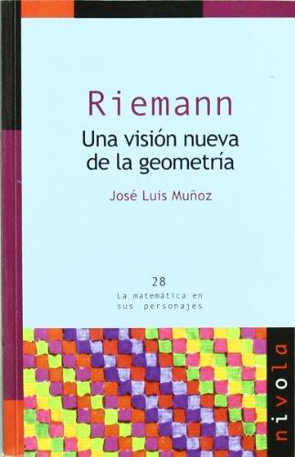 Riemann. Una visión nueva de la geometría (La matemática en sus personajes) por J. L. Muñoz Casado