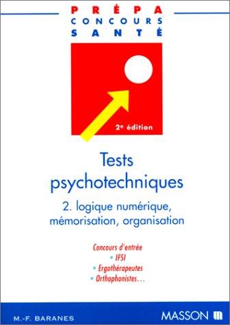 Tests psychotechniques, tome 2 : Logique numérique, mémorisation, organisation, 2e édition par Marie-Françoise Baranes, Ghyslaine Benoist