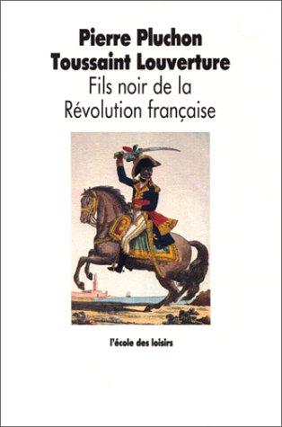 Toussaint Louverture : Fils noir de la Révolution française