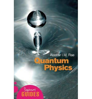 [( Quantum Physics: A Beginner's Guide )] [by: Alistair I. M. Rae] [Jan-2006]