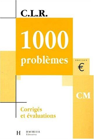 1000 problèmes niveau CM : corrigés et évaluations