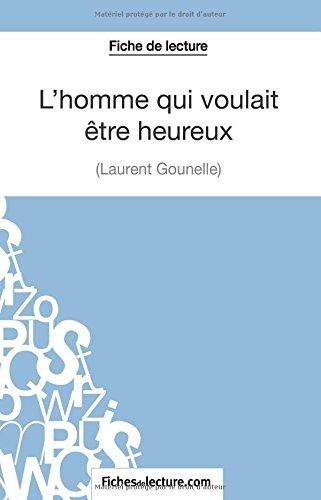 L'homme qui voulait être heureux de Laurent Gounelle (Fiche de lecture): Analyse Complète De L'oeuvre by Amandine Lilois (2014-12-09)