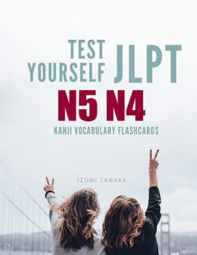 Test Yourself JLPT N5 N4 Kanji Vocabulary Flashcards: Practice Japanese Language Proficiency Test (JLPT) Level N 5 4 Workbook -