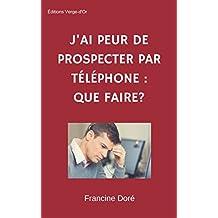 J'ai peur de prospecter par téléphone : Que faire? (French Edition)