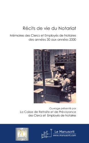 Récits de vie du Notariat: Mémoire des clercs et employés de nataires des années 30 aux années 2000