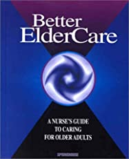 Better Elder Care: A Nurse's Guide to Caring for Older Adults (Advances in Neurology)