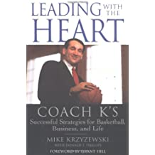 Leading With the Heart: Coach K's Winning Strategies for Basketball, Business, and Life: Coach K's Successful Strategies for Basketball, Business and Life