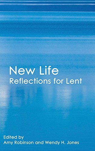 New Life: Reflections for Lent by [Jones, Wendy H., Robinson, Amy]