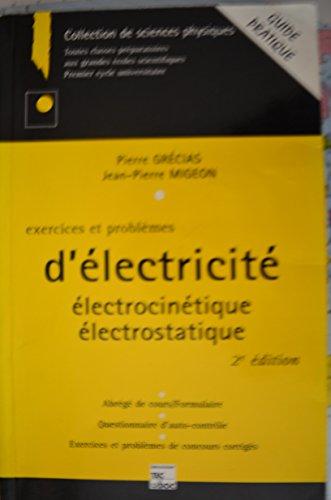EXERCICES ET PROBLEMES D'ELECTRICITE. : Electrocinétique, Electrostatique, 2ème édition