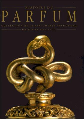 Histoire du Parfum : De l'Egypte au XIXe siècle - Collection de la Parfumerie Fragonard par Ghislaine Pillivuyt
