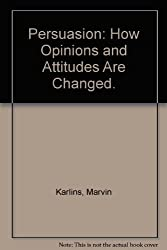 Persuasion: How Opinions and Attitudes Are Changed. by Marvin Karlins (1970-06-30)