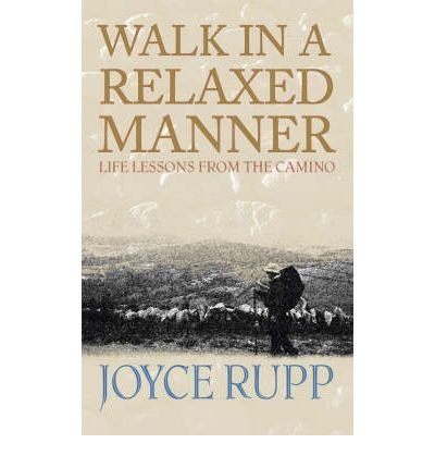 [( Walk in a Relaxed Manner: Life Lessons from the Camino By Rupp, Joyce ( Author ) Paperback Sep - 2005)] Paperback