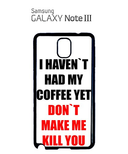 I Haven`t Had My Coffee Yet Don`t Make Me Kill You Mobile Cell Phone Case Samsung Galaxy S5 Mini Black Blanc