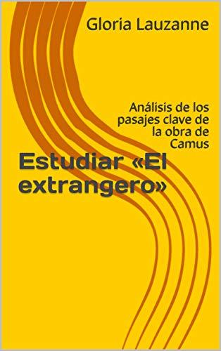 Estudiar «el Extrangero»: Análisis De Los Pasajes Clave De La Obra De Camus por Gloria Lauzanne Gratis