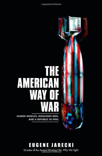 The American Way of War: Guided Missiles, Misguided Men, and a Republic in Peril por Eugene Jarecki