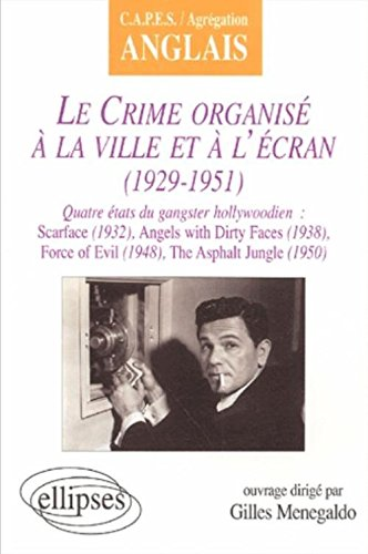 Le crime organisé à la ville et à l'écran (1929-1951), C.A.P.E.S. - Agrégation Anglais : Scarface (1932) - Angels With Dirty Faces (1938) - Force Of Evil (1948) - The Asphalt Jungel (1950)