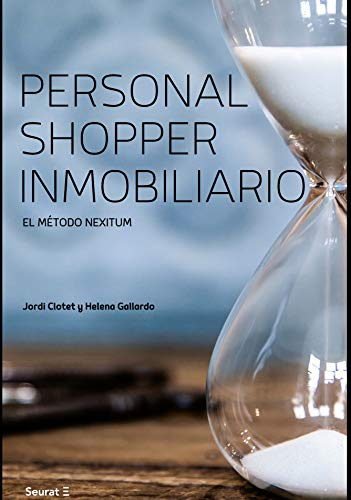 Personal Shopper Inmobiliario: El método Nexitum. por Helena Gallardo