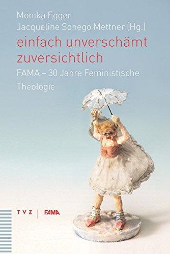 einfach unverschämt zuversichtlich: FAMA - 30 Jahre feministische Theologie