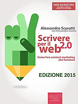 Scrivere per il web 2.0. Come fare content marketing che funziona (Web Marketing) di [Scuratti, Alessandro]