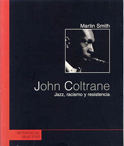 John Coltrane : jazz, racismo y resistencia por Martin Cruz Smith