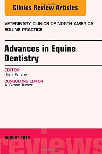 Advances in Equine Dentistry, An Issue of Veterinary Clinics: Equine Practice, 1e (The Clinics: Veterinary Medicine)