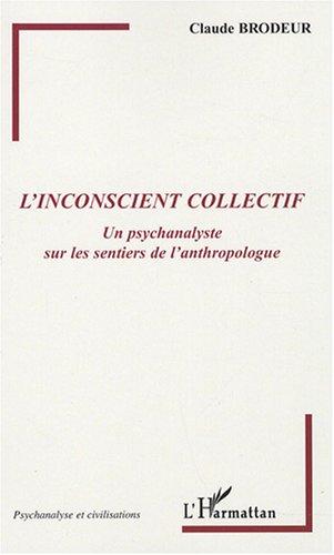 L'inconscient collectif : Un psychanalyste sur les sentiers de l'anthropologue par Claude Brodeur