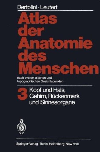 Atlas Der Anatomie Des Menschen Nach Systematischen Und Topographischen Gesichtspunkten: Band 3: Kopf Und Hals, Gehirn, Ruckenmark Und Sinnesorgane by Rolf Bertolini (2012-02-29)
