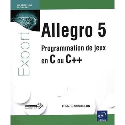 Allegro 5 Programmation de jeux en C ou C++ by Fr?d?ric Drouillon